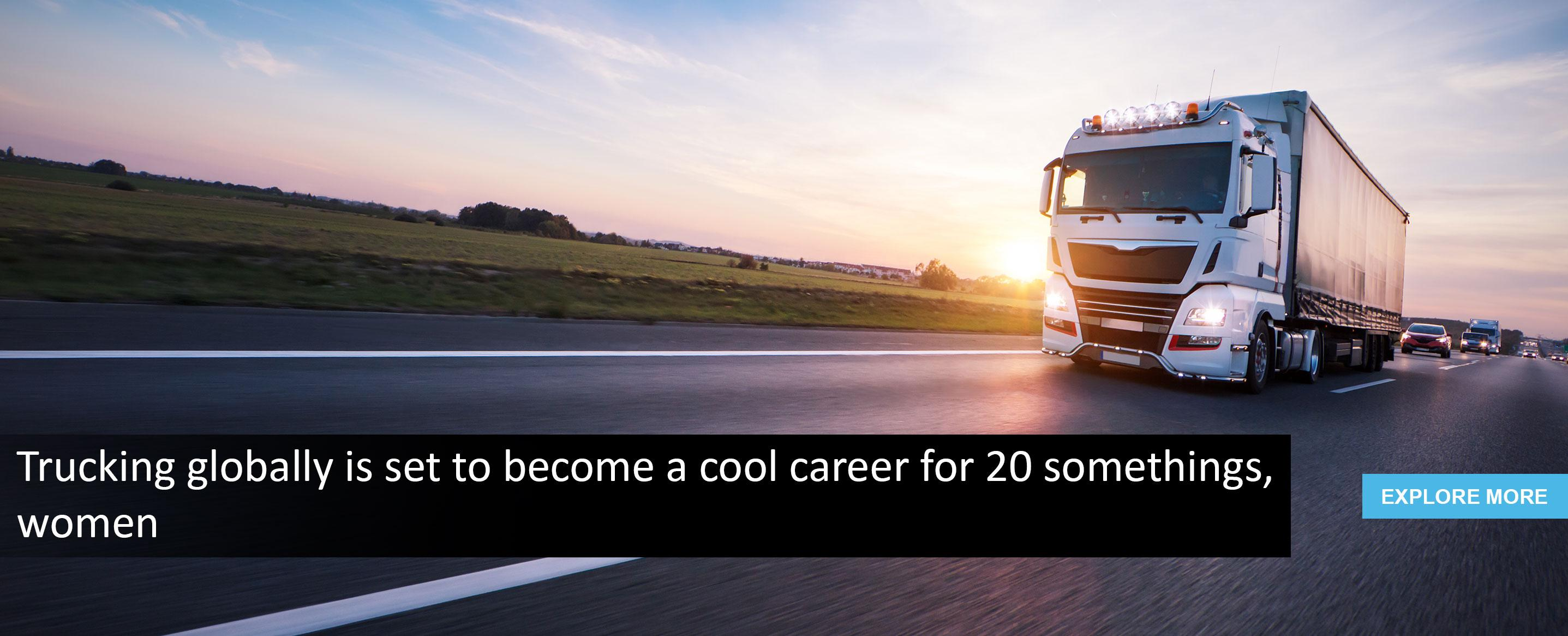 Trucking globally is set to become a cool career for 20 somethings, women