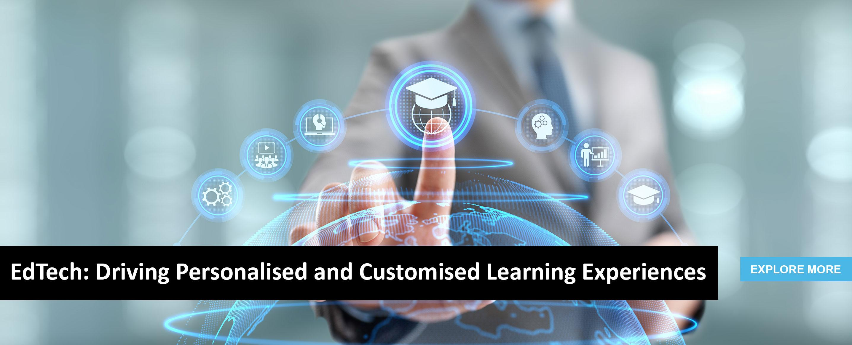 EdTech : Driving Personalised and Customised Learning Experiences