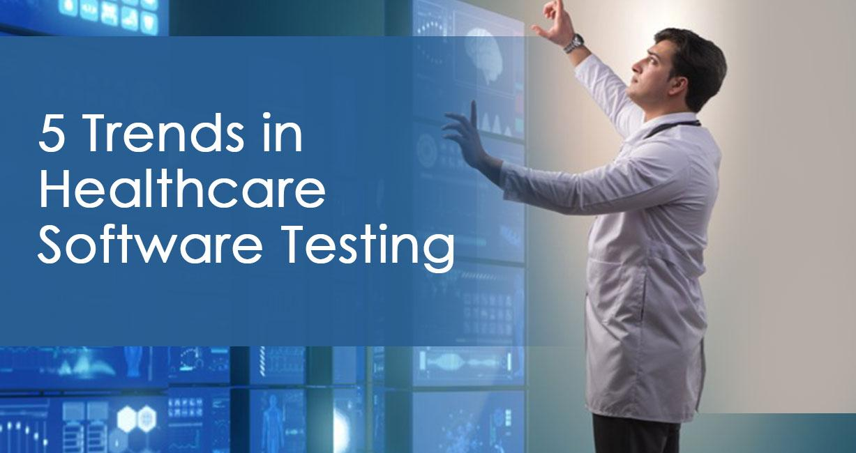 5 Trends in Healthcare Software Testing