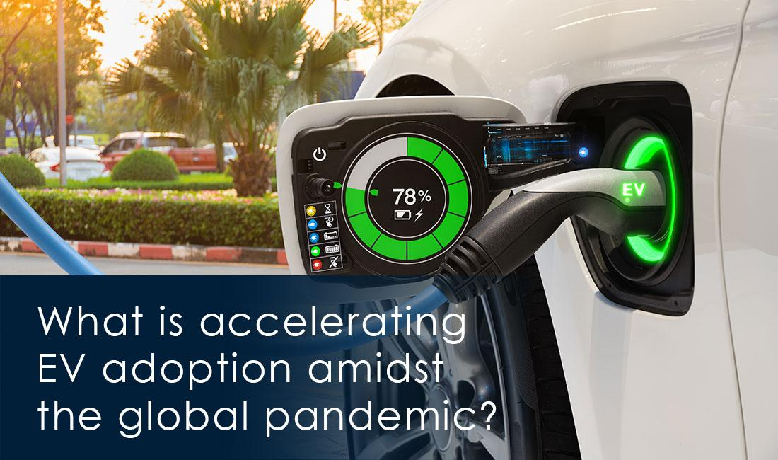 What is accelerating EV adoption amidst the global pandemic?