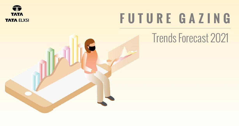 Future Gazing - Tata Elxsi Trends Forecast 2021