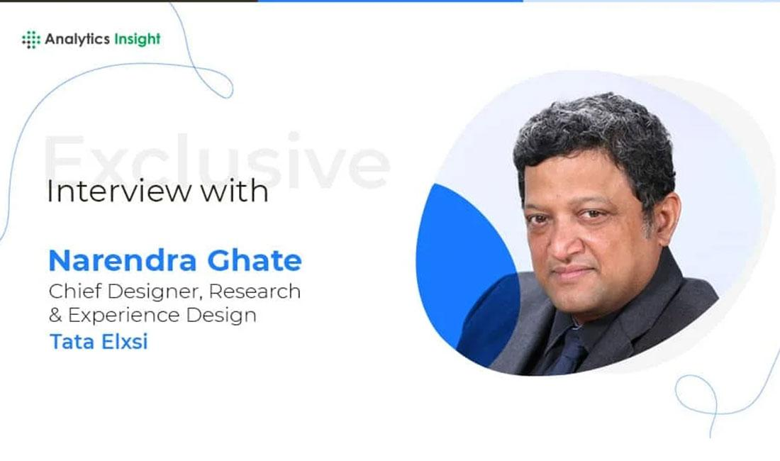 Exclusive interview with Narendra Ghate, Chief Designer, Research & Experience Design