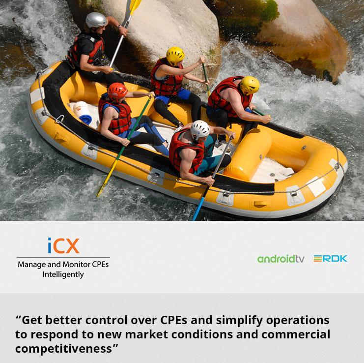 Get better control over CPEs and simplify operations to respond to new market conditions and commercial competitiveness