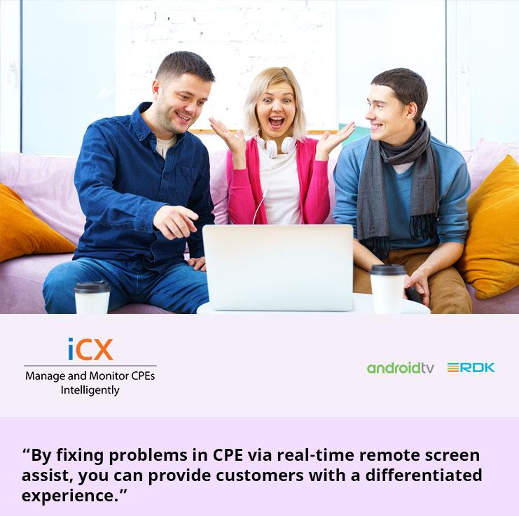 """""""By fixing problems in CPE via real-time remote screen assist, you can provide customers with a differentiated experience."""""""